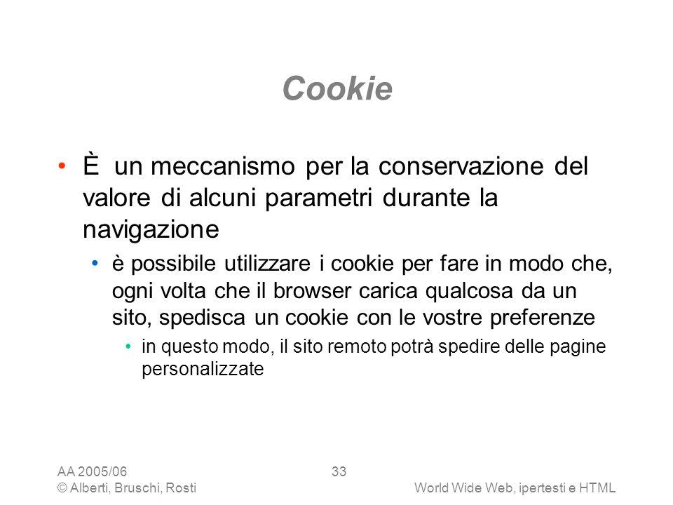 AA 2005/06 © Alberti, Bruschi, RostiWorld Wide Web, ipertesti e HTML 33 Cookie È un meccanismo per la conservazione del valore di alcuni parametri dur