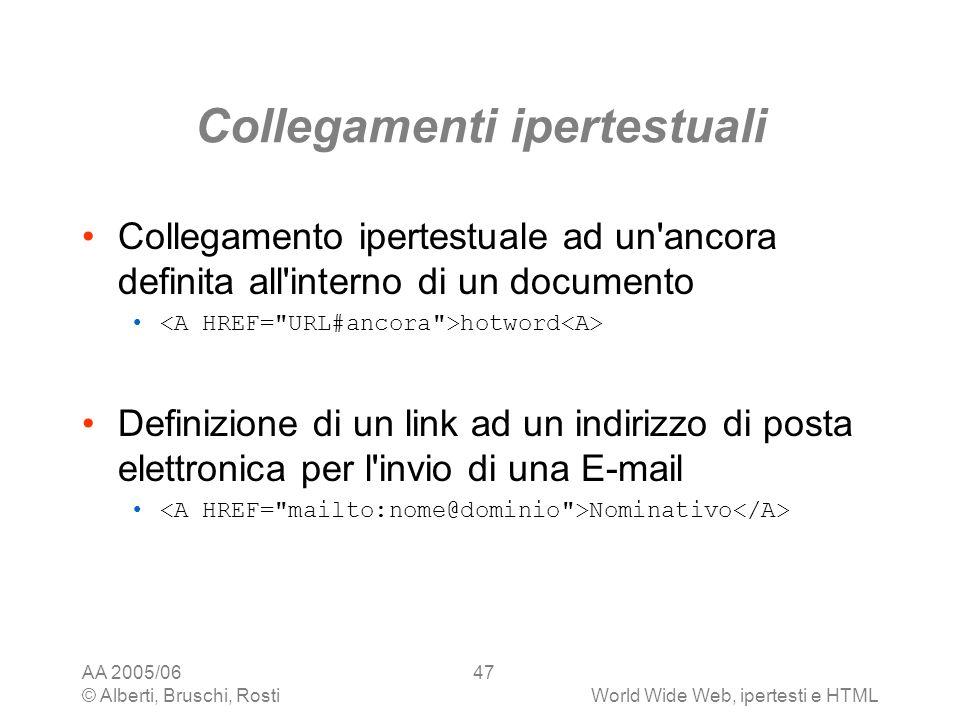 AA 2005/06 © Alberti, Bruschi, RostiWorld Wide Web, ipertesti e HTML 47 Collegamenti ipertestuali Collegamento ipertestuale ad un'ancora definita all'