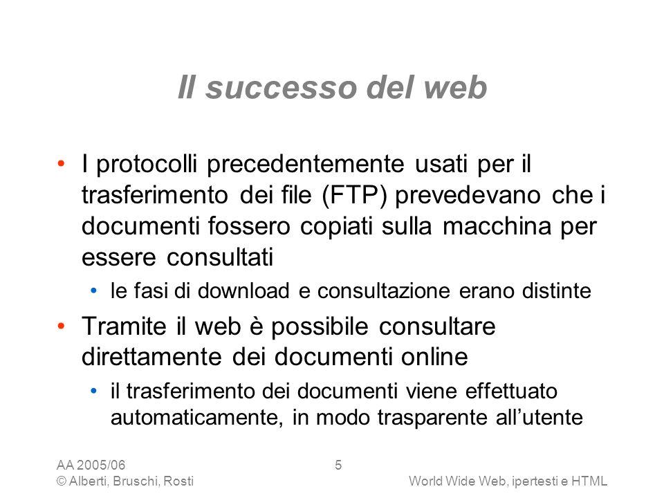 AA 2005/06 © Alberti, Bruschi, RostiWorld Wide Web, ipertesti e HTML 5 Il successo del web I protocolli precedentemente usati per il trasferimento dei
