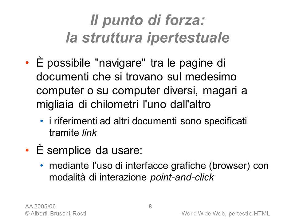 AA 2005/06 © Alberti, Bruschi, RostiWorld Wide Web, ipertesti e HTML 8 Il punto di forza: la struttura ipertestuale È possibile