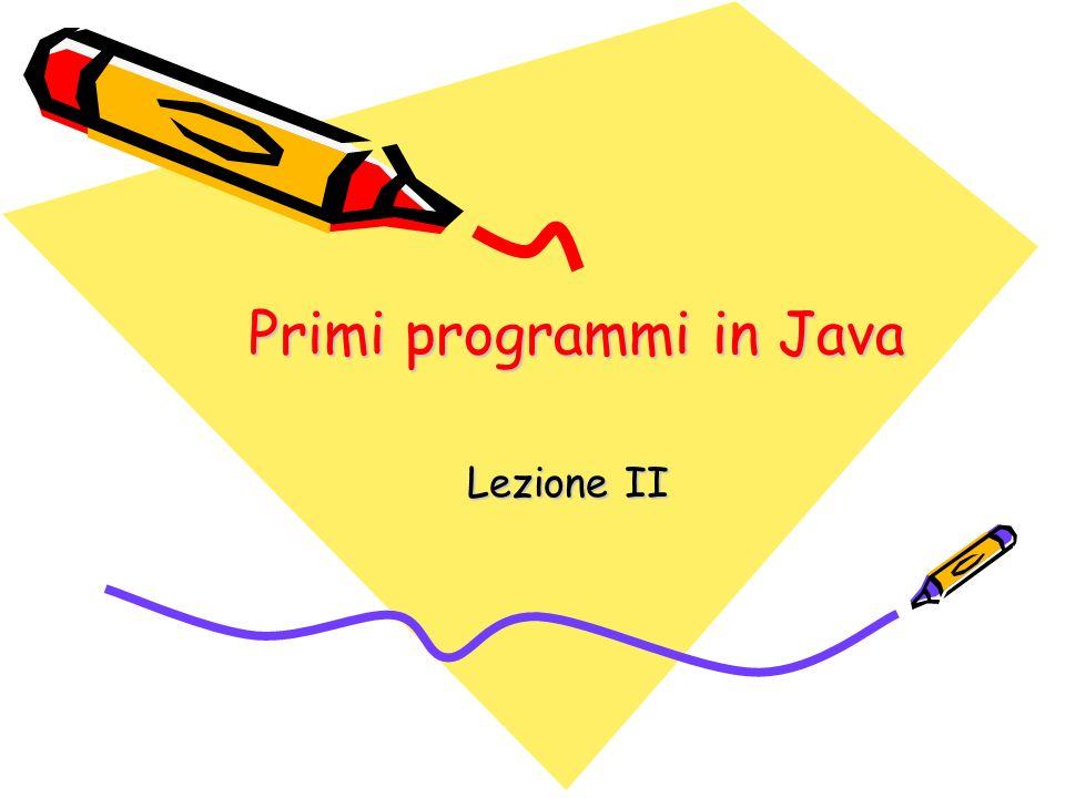 Primi programmi in Java Lezione II
