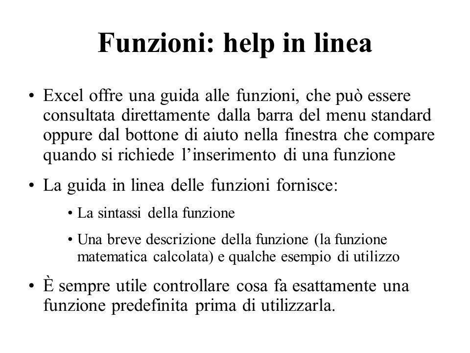 Funzioni: help in linea Excel offre una guida alle funzioni, che può essere consultata direttamente dalla barra del menu standard oppure dal bottone d