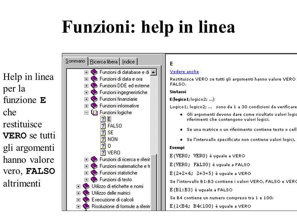 Funzioni: help in linea Help in linea per la funzione E che restituisce VERO se tutti gli argomenti hanno valore vero, FALSO altrimenti