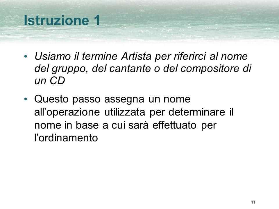 11 Istruzione 1 Usiamo il termine Artista per riferirci al nome del gruppo, del cantante o del compositore di un CD Questo passo assegna un nome allop