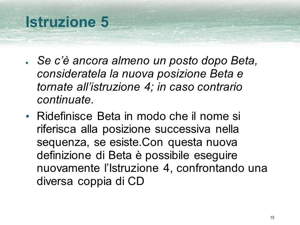 19 Istruzione 5 Se cè ancora almeno un posto dopo Beta, consideratela la nuova posizione Beta e tornate allistruzione 4; in caso contrario continuate.