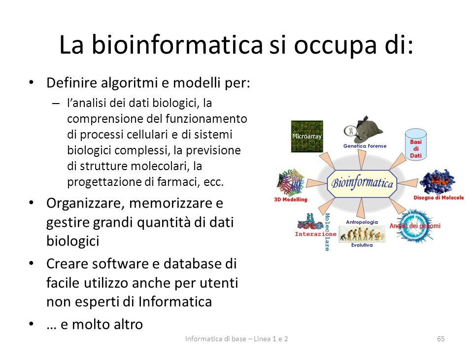 La bioinformatica si occupa di: Definire algoritmi e modelli per: – lanalisi dei dati biologici, la comprensione del funzionamento di processi cellula
