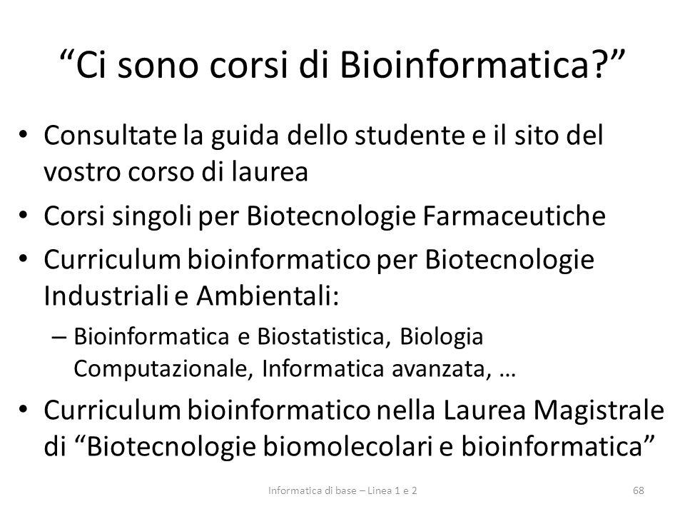Ci sono corsi di Bioinformatica? Consultate la guida dello studente e il sito del vostro corso di laurea Corsi singoli per Biotecnologie Farmaceutiche