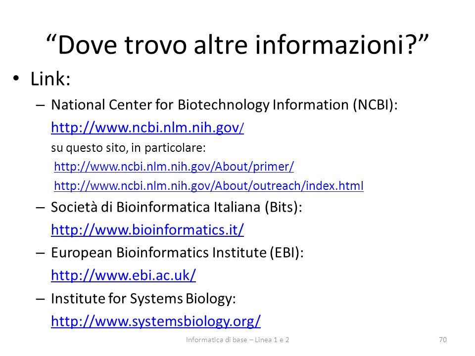 Dove trovo altre informazioni? Link: – National Center for Biotechnology Information (NCBI): http://www.ncbi.nlm.nih.gov / su questo sito, in particol