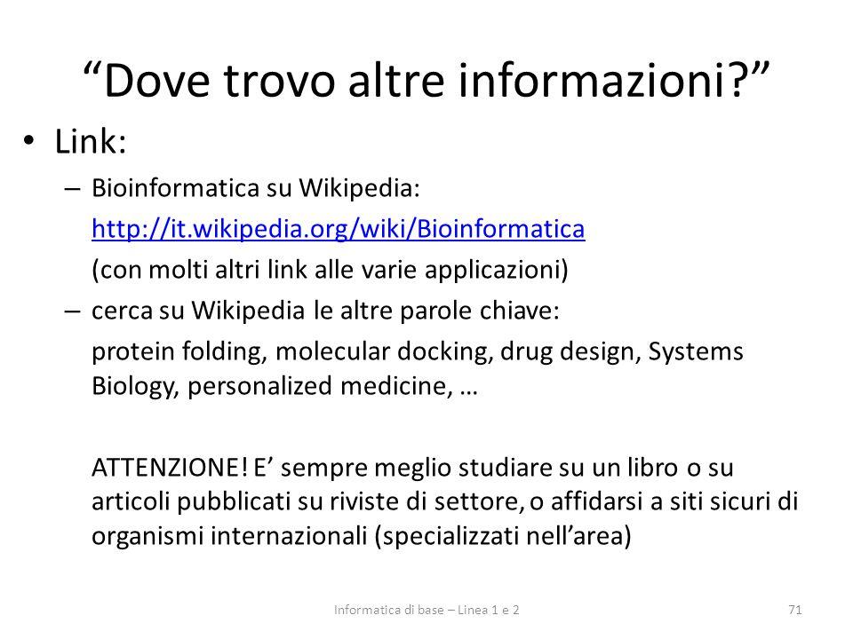 Dove trovo altre informazioni? Link: – Bioinformatica su Wikipedia: http://it.wikipedia.org/wiki/Bioinformatica (con molti altri link alle varie appli