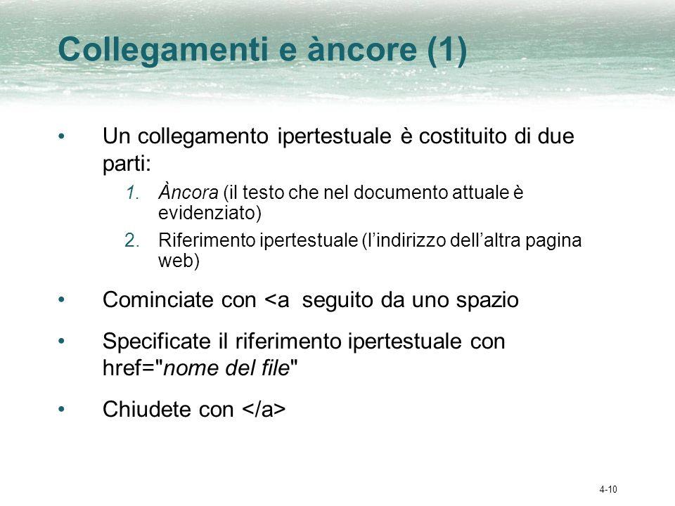 4-10 Collegamenti e àncore (1) Un collegamento ipertestuale è costituito di due parti: 1.Àncora (il testo che nel documento attuale è evidenziato) 2.R