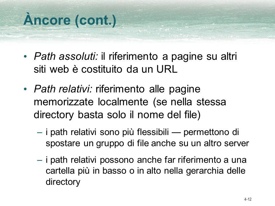 4-12 Àncore (cont.) Path assoluti: il riferimento a pagine su altri siti web è costituito da un URL Path relativi: riferimento alle pagine memorizzate