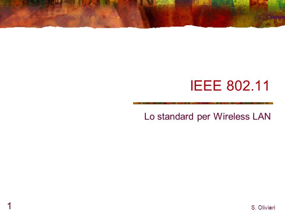 S. Olivieri 1 IEEE 802.11 Lo standard per Wireless LAN