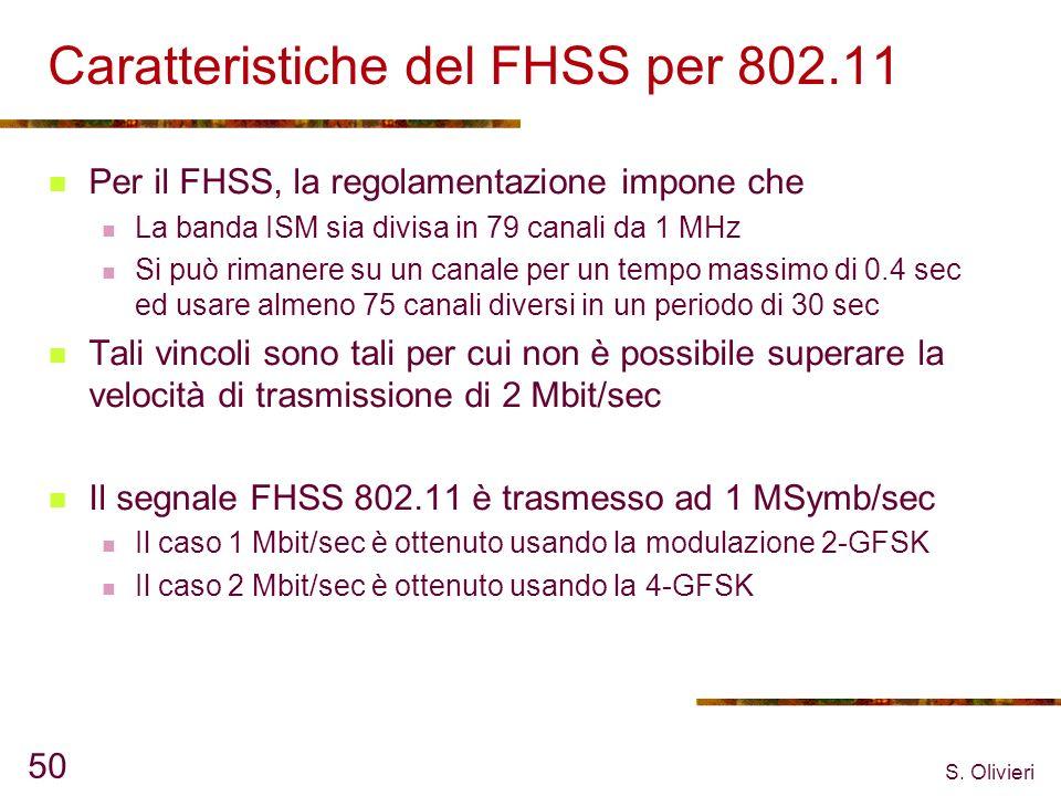 S. Olivieri 50 Caratteristiche del FHSS per 802.11 Per il FHSS, la regolamentazione impone che La banda ISM sia divisa in 79 canali da 1 MHz Si può ri