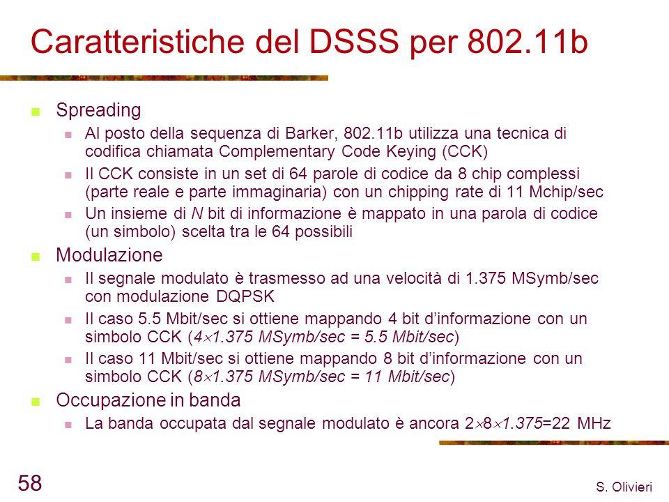 S. Olivieri 58 Caratteristiche del DSSS per 802.11b Spreading Al posto della sequenza di Barker, 802.11b utilizza una tecnica di codifica chiamata Com