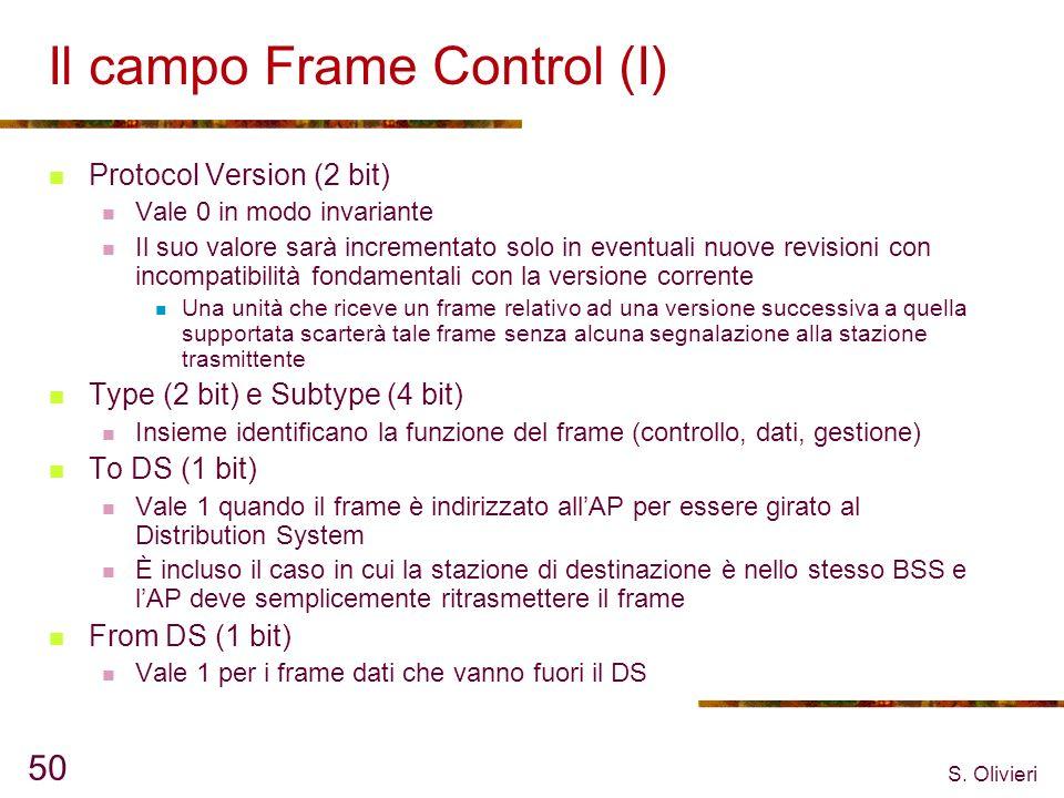 S. Olivieri 50 Il campo Frame Control (I) Protocol Version (2 bit) Vale 0 in modo invariante Il suo valore sarà incrementato solo in eventuali nuove r
