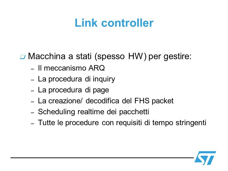 Link Manager Strato software realtime,che gira sul Bluetooth device (host controller) Alloca e assegna gli AM_address Stabilisce I link ACL ed SCO Configura I link Gestisce gli stati low power Comunica con il corrispettivo LM del dispositivo remoto