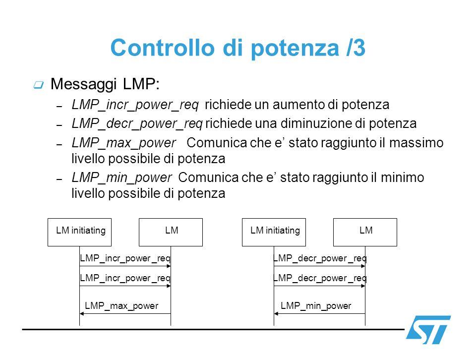 Controllo di potenza /3 Messaggi LMP: – LMP_incr_power_req richiede un aumento di potenza – LMP_decr_power_req richiede una diminuzione di potenza – L