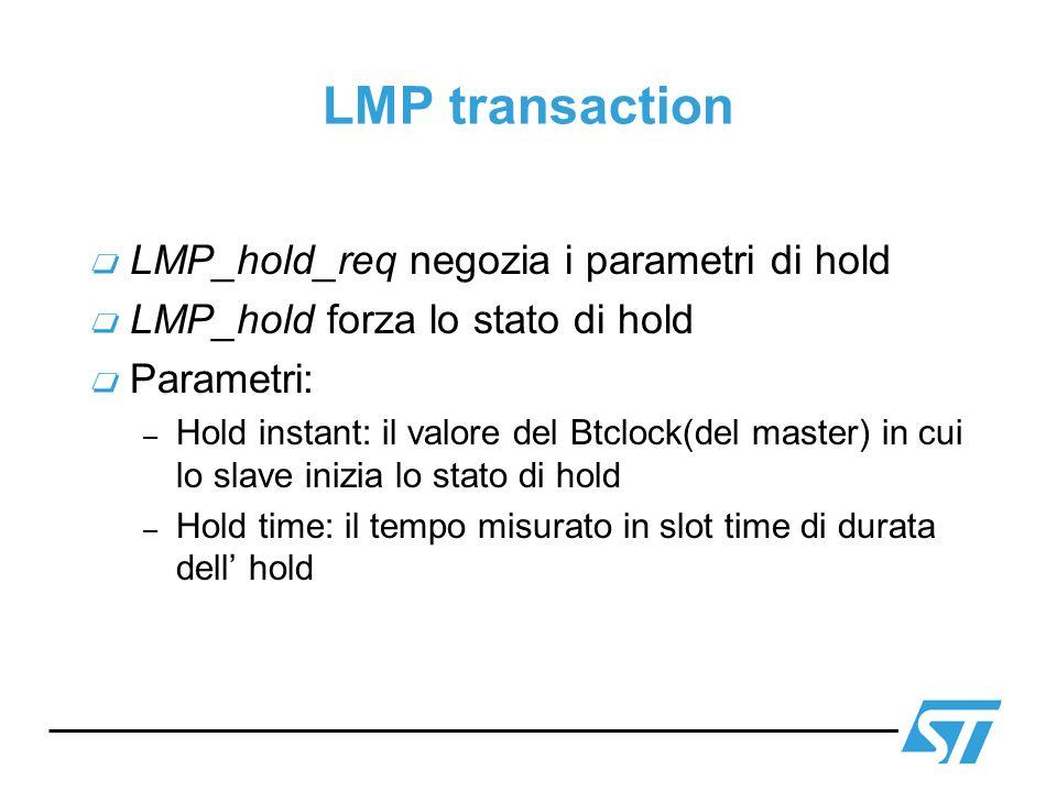 LMP transaction LMP_hold_req negozia i parametri di hold LMP_hold forza lo stato di hold Parametri: – Hold instant: il valore del Btclock(del master)