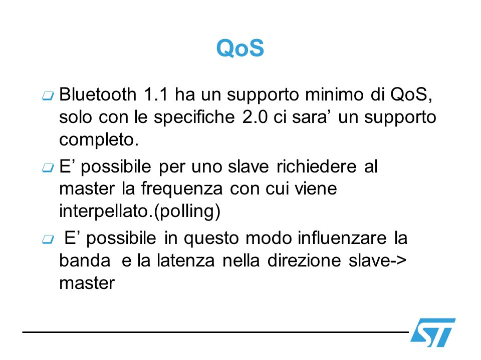 QoS LMP LMP_quality_of_service m->s – Poll interval, N BC (numero di ripetizioni broadcast) LMP_quality_of_service_req s->m – Poll interval, N BC LMP_quality_of_service_req SlaveMaster LMP_quality_of_service