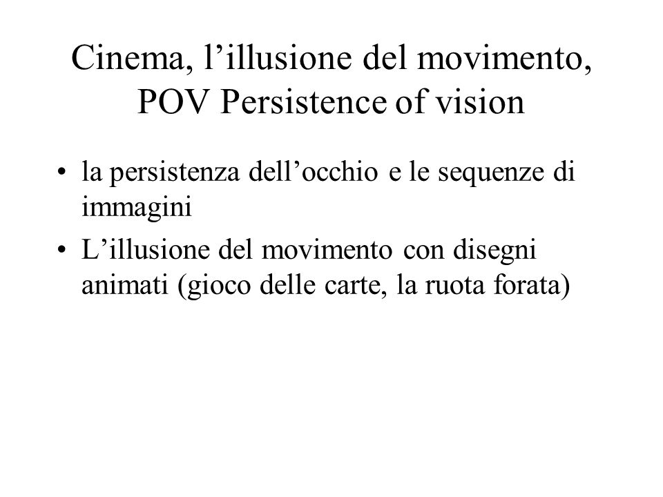 Cinema, lillusione del movimento, POV Persistence of vision la persistenza dellocchio e le sequenze di immagini Lillusione del movimento con disegni a