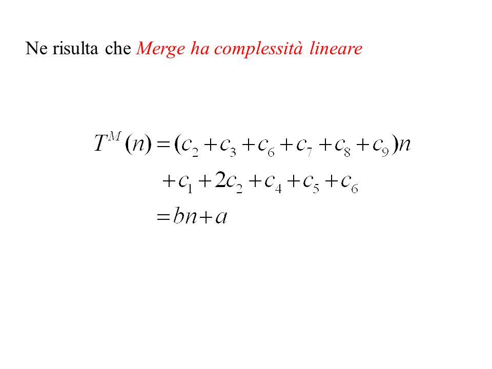 Ne risulta che Merge ha complessità lineare