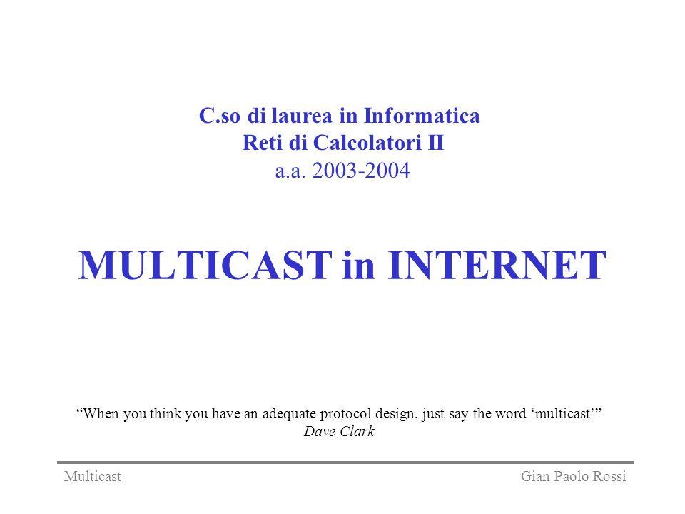 MULTICAST in INTERNET C.so di laurea in Informatica Reti di Calcolatori II a.a. 2003-2004 Gian Paolo RossiMulticast When you think you have an adequat