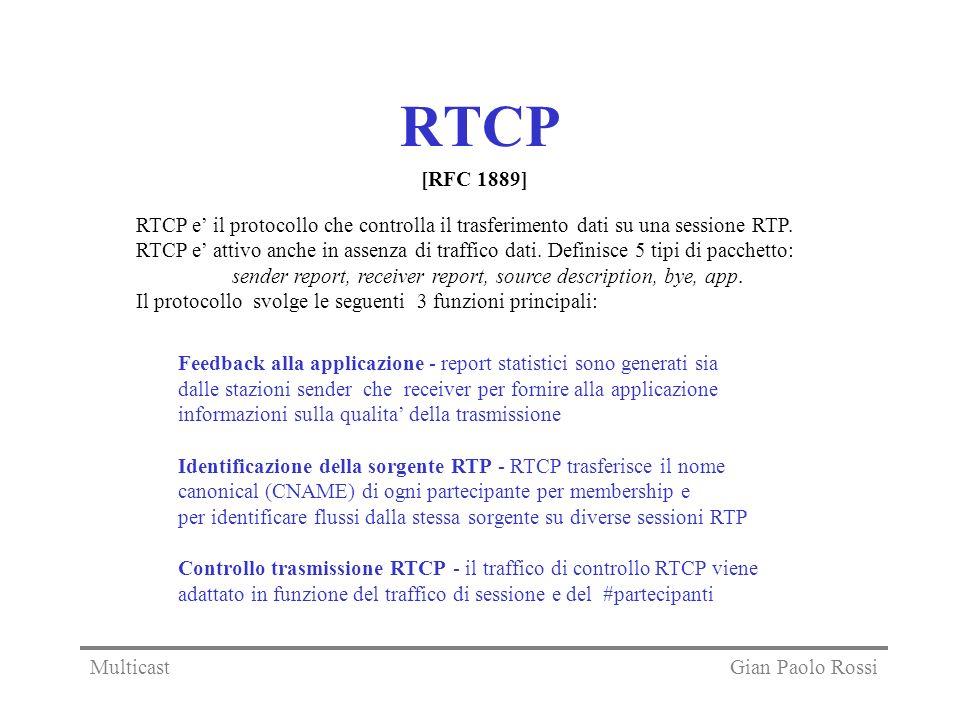 RTCP RTCP e il protocollo che controlla il trasferimento dati su una sessione RTP. RTCP e attivo anche in assenza di traffico dati. Definisce 5 tipi d