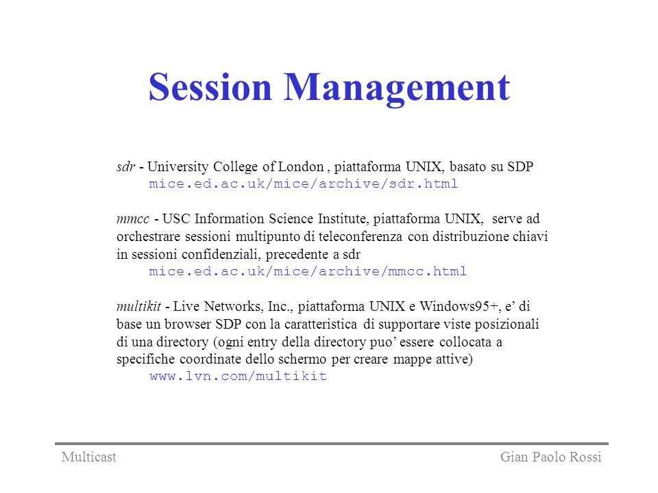 Session Management sdr - University College of London, piattaforma UNIX, basato su SDP mice.ed.ac.uk/mice/archive/sdr.html mmcc - USC Information Scie