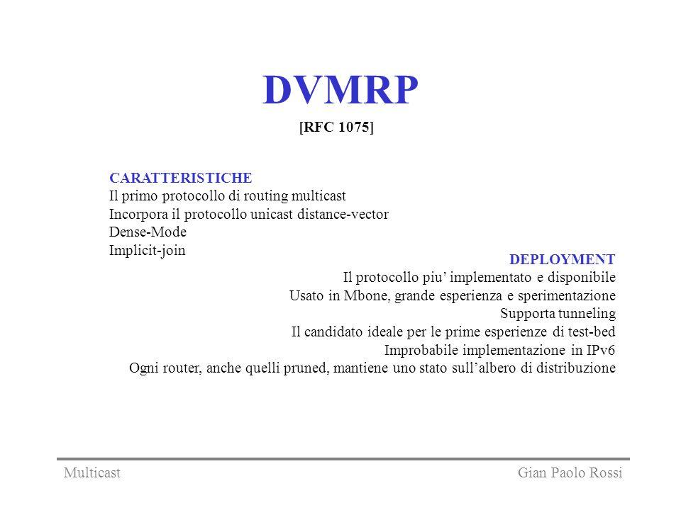 DVMRP CARATTERISTICHE Il primo protocollo di routing multicast Incorpora il protocollo unicast distance-vector Dense-Mode Implicit-join DEPLOYMENT Il