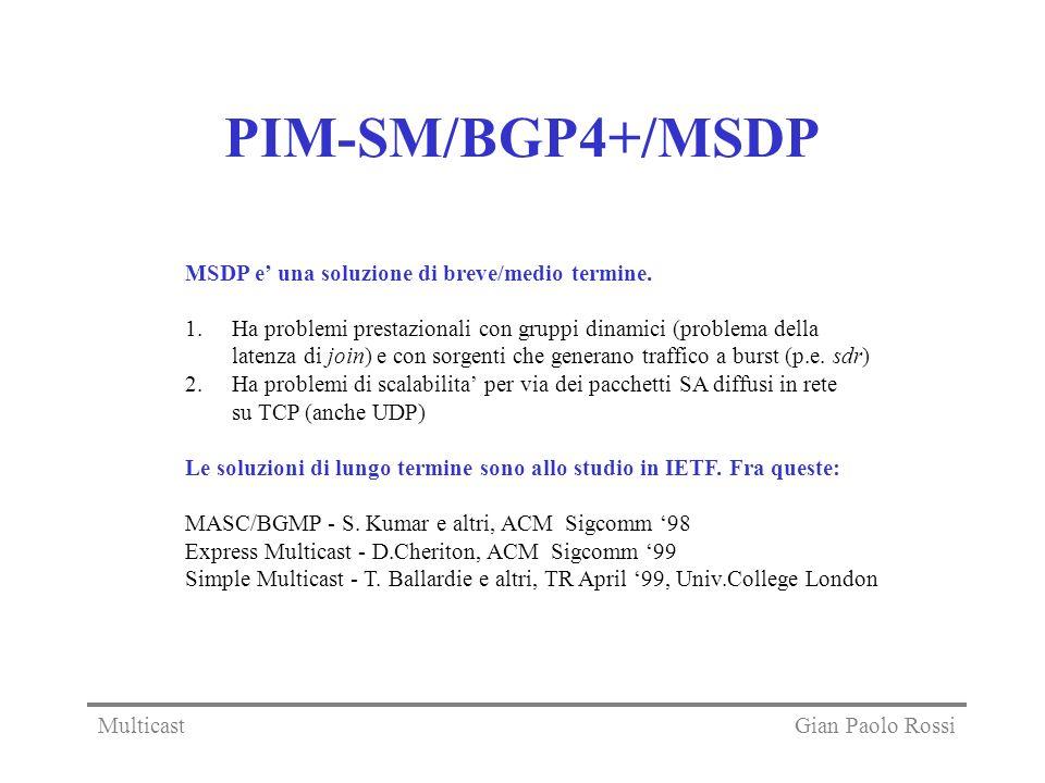 PIM-SM/BGP4+/MSDP MSDP e una soluzione di breve/medio termine. 1. Ha problemi prestazionali con gruppi dinamici (problema della latenza di join) e con