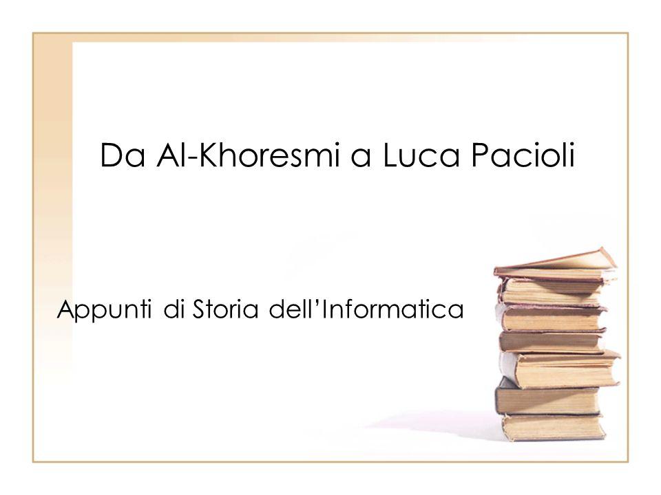Da Al-Khoresmi a Luca Pacioli Appunti di Storia dellInformatica