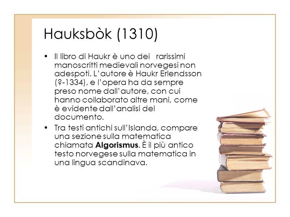 Hauksbòk (1310) Il libro di Haukr è uno dei rarissimi manoscritti medievali norvegesi non adespoti. Lautore è Haukr Erlendsson (?-1334), e lopera ha d