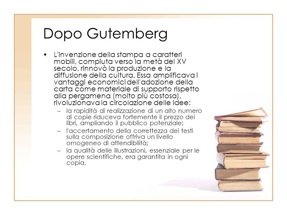 Dopo Gutemberg L'invenzione della stampa a caratteri mobili, compiuta verso la metà del XV secolo, rinnovò la produzione e la diffusione della cultura