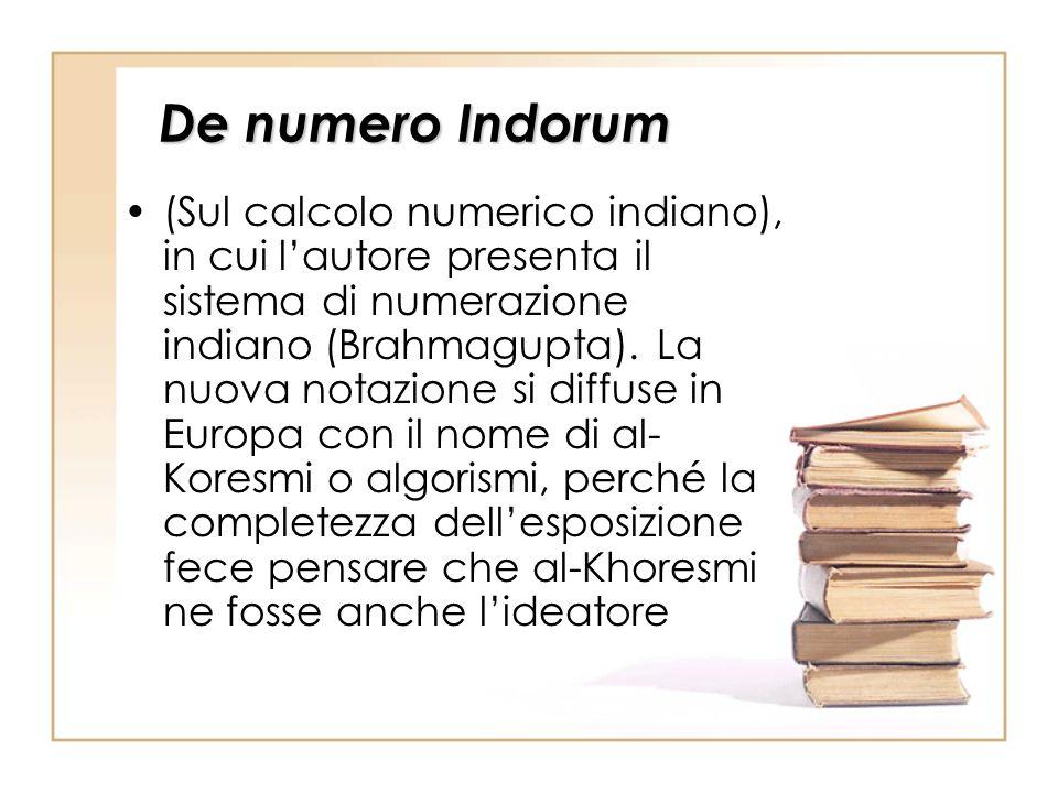 De numero Indorum (Sul calcolo numerico indiano), in cui lautore presenta il sistema di numerazione indiano (Brahmagupta). La nuova notazione si diffu