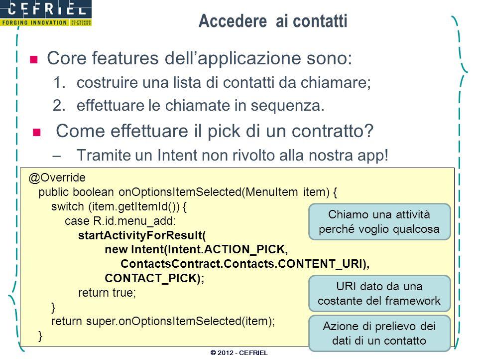 Accedere ai contatti Core features dellapplicazione sono: 1.costruire una lista di contatti da chiamare; 2.effettuare le chiamate in sequenza.
