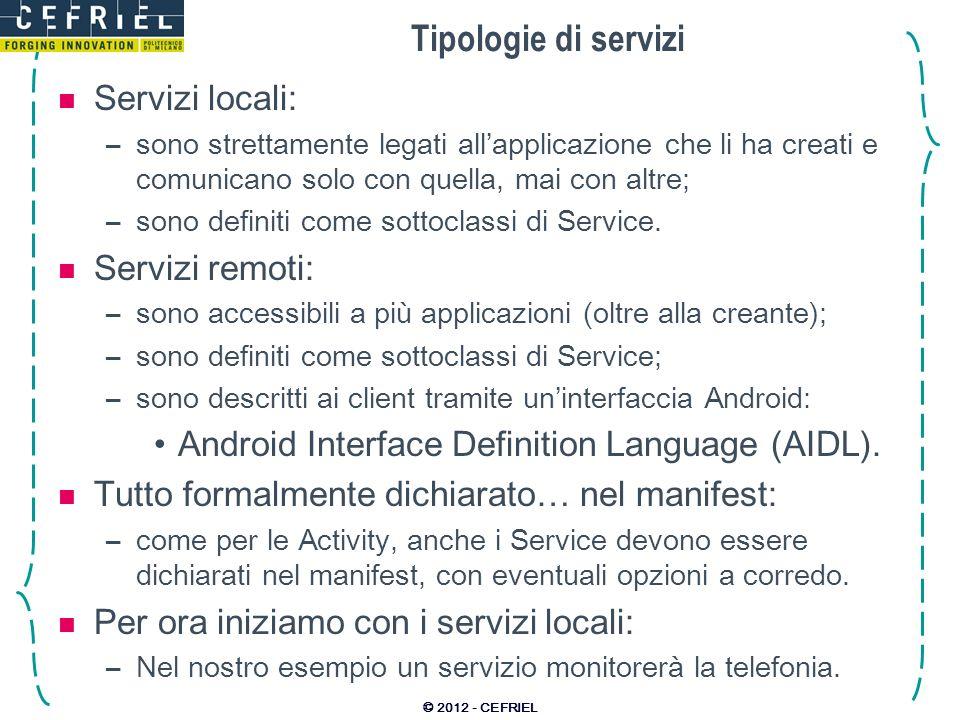 Tipologie di servizi Servizi locali: –sono strettamente legati allapplicazione che li ha creati e comunicano solo con quella, mai con altre; –sono definiti come sottoclassi di Service.