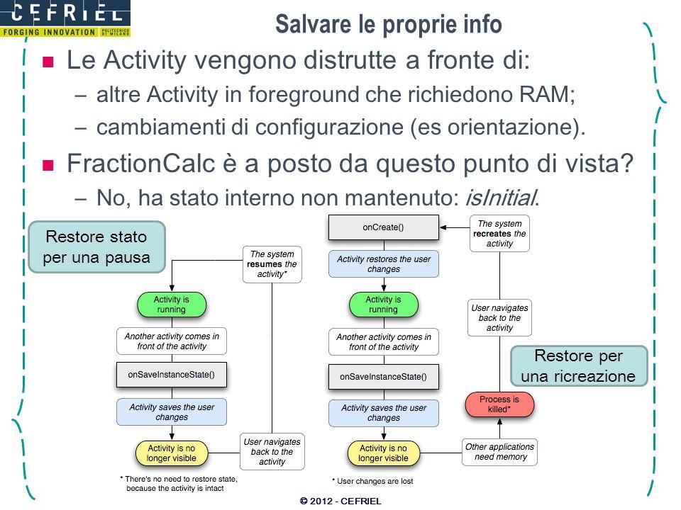 Salvare le proprie info Le Activity vengono distrutte a fronte di: –altre Activity in foreground che richiedono RAM; –cambiamenti di configurazione (es orientazione).