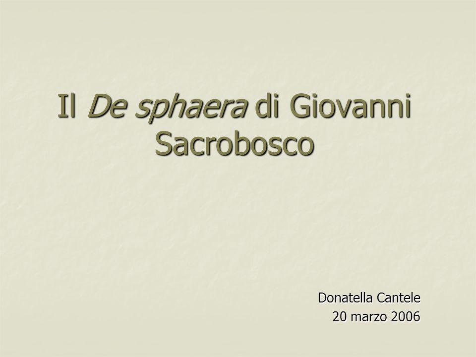 Il De sphaera di Giovanni Sacrobosco Donatella Cantele 20 marzo 2006