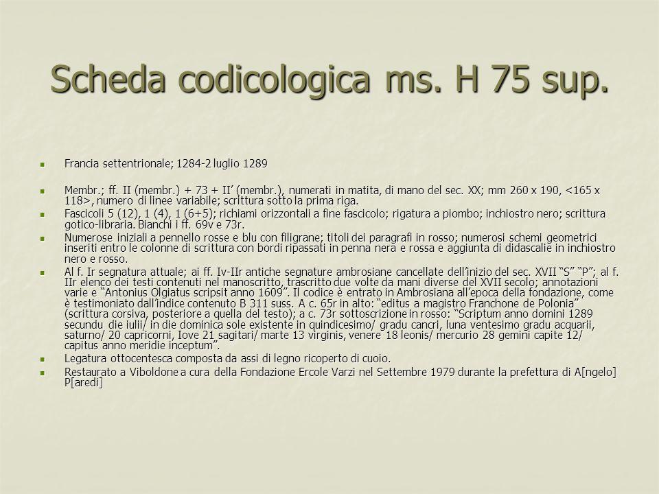 Scheda codicologica ms. H 75 sup. Francia settentrionale; 1284-2 luglio 1289 Francia settentrionale; 1284-2 luglio 1289 Membr.; ff. II (membr.) + 73 +