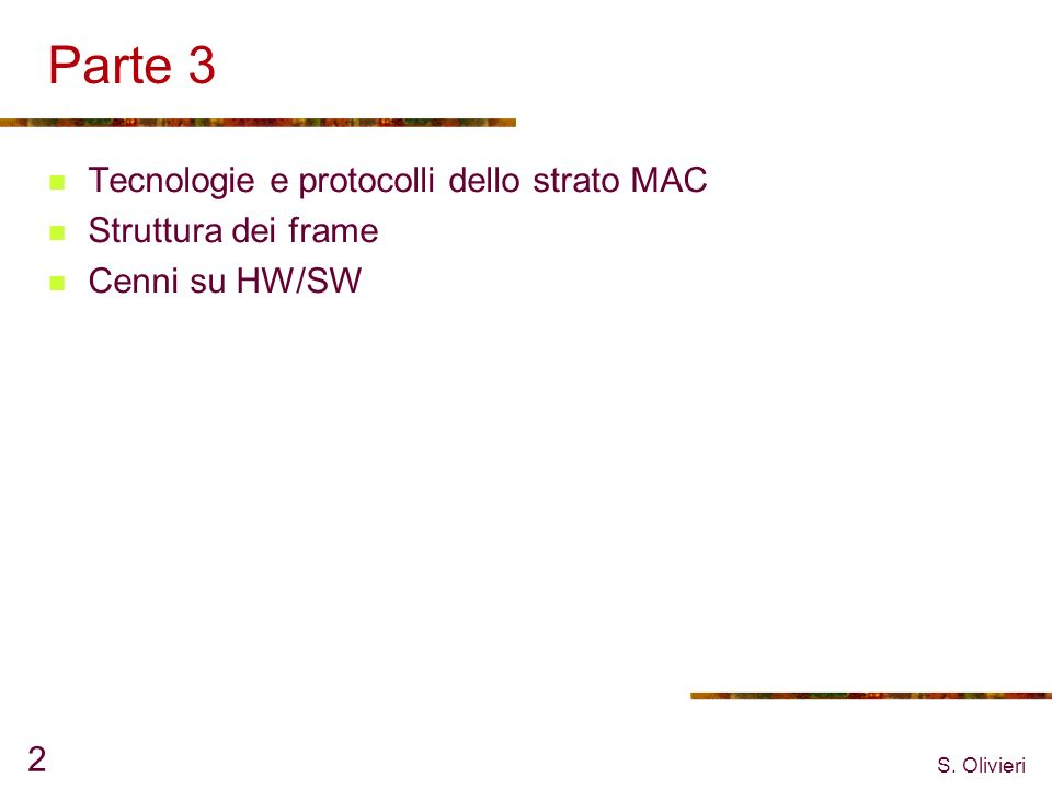 S. Olivieri 2 Parte 3 Tecnologie e protocolli dello strato MAC Struttura dei frame Cenni su HW/SW