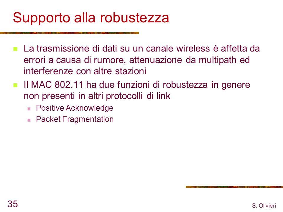 S. Olivieri 35 Supporto alla robustezza La trasmissione di dati su un canale wireless è affetta da errori a causa di rumore, attenuazione da multipath