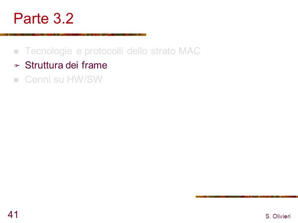 S. Olivieri 41 Parte 3.2 Tecnologie e protocolli dello strato MAC Struttura dei frame Cenni su HW/SW