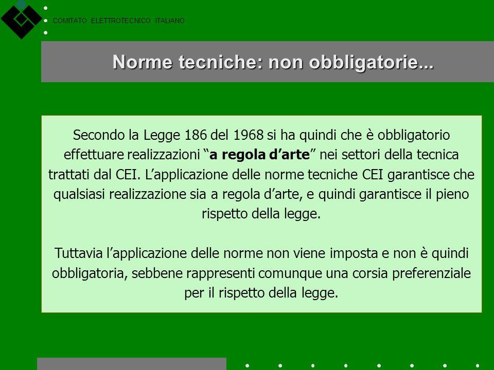 COMITATO ELETTROTECNICO ITALIANO Legge n. 186 del 1968 Le norme tecniche sono state oggetto di numerose leggi, che hanno avuto come obiettivo quello d