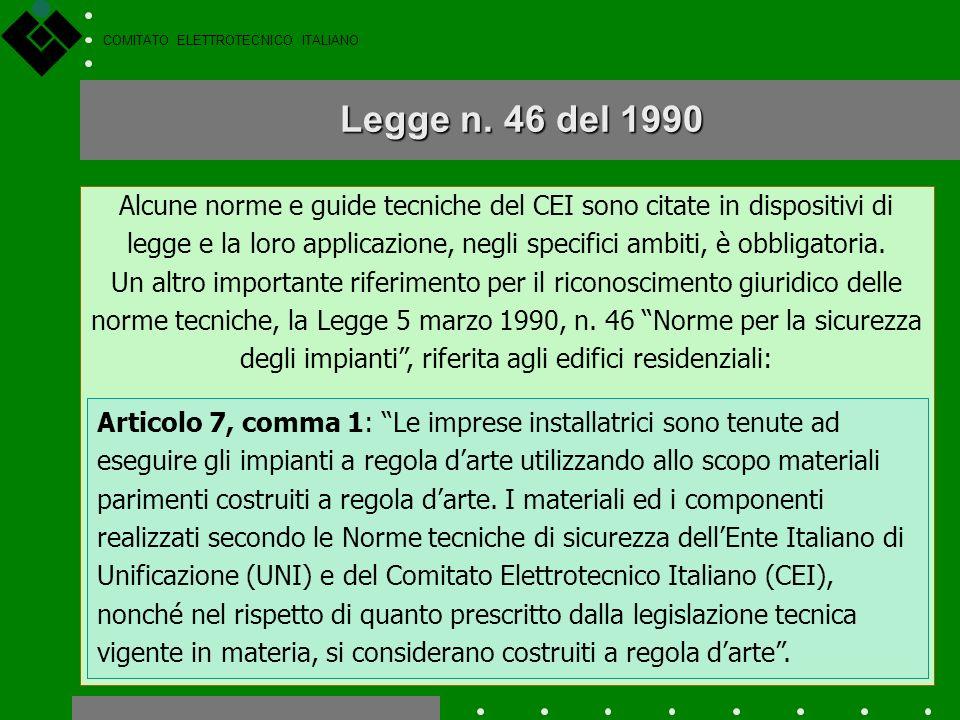 COMITATO ELETTROTECNICO ITALIANO … ma sufficienti. La legge non esclude che prodotti, impianti, ecc. non realizzati in conformità alle norme CEI, poss