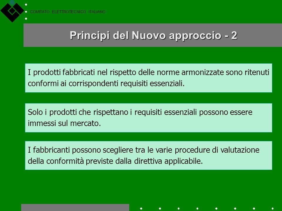 COMITATO ELETTROTECNICO ITALIANO Principi del Nuovo approccio - 1 Larmonizzazione legislativa si limita ai requisiti essenziali che i prodotti immessi