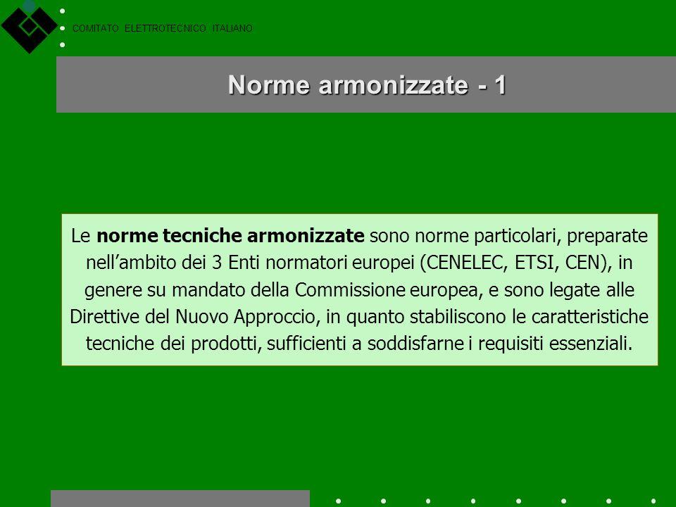 COMITATO ELETTROTECNICO ITALIANO Principi del Nuovo approccio - 2 I prodotti fabbricati nel rispetto delle norme armonizzate sono ritenuti conformi ai