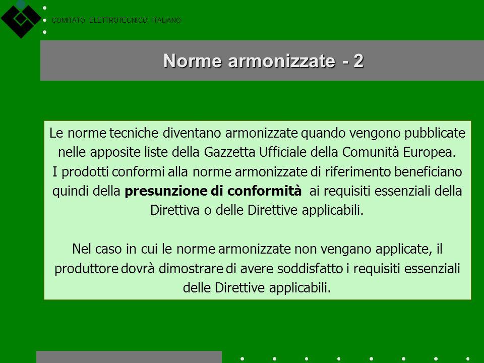 COMITATO ELETTROTECNICO ITALIANO Le norme tecniche armonizzate sono norme particolari, preparate nellambito dei 3 Enti normatori europei (CENELEC, ETS