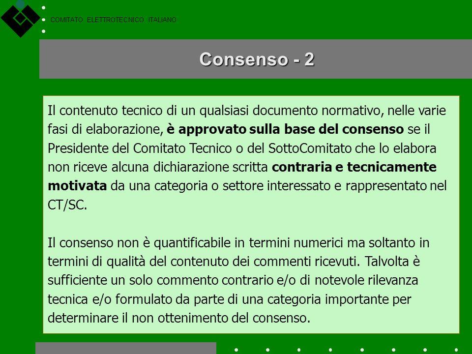 COMITATO ELETTROTECNICO ITALIANO Lequilibrio tra le categorie interessate alla preparazione di una norma è ottenuto tramite la regola del consenso. Pe