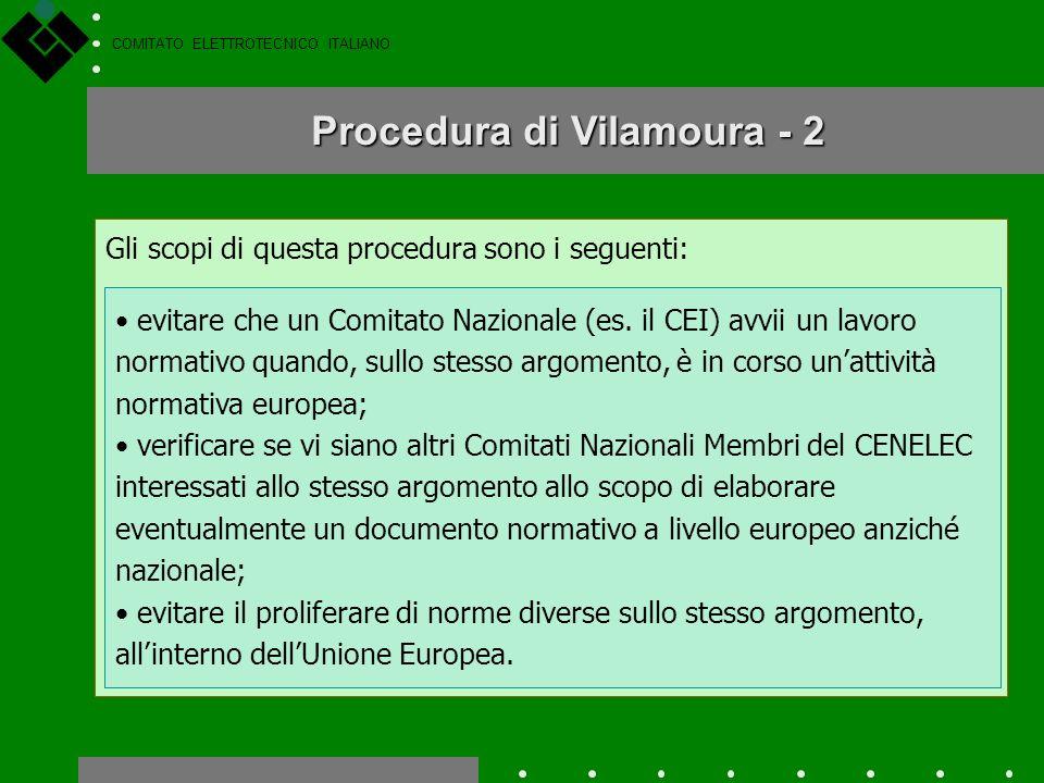 COMITATO ELETTROTECNICO ITALIANO La procedura di Vilamoura stabilisce che gli Stati membri CENELEC devono notificare appena possibile, allo stesso CEN