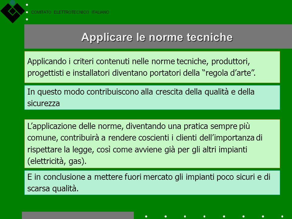 COMITATO ELETTROTECNICO ITALIANO Le norme tecniche di riferimento per una determinata area o un prodotto rappresentano: Conoscere le norme tecniche un